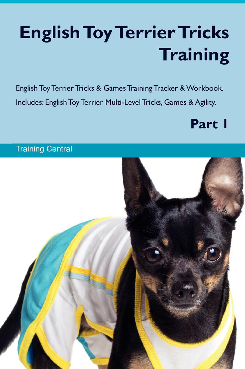 English Toy Terrier Tricks Training English Toy Terrier Tricks & Games Training Tracker & Workbook.  Includes: English Toy Terrier Multi-Level Tricks, Games & Agility. Part 1