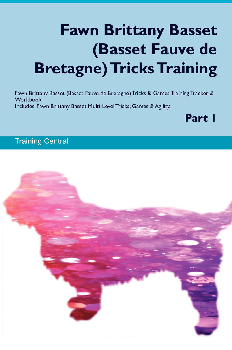 Fawn Brittany Basset (Basset Fauve de Bretagne) Tricks Training Fawn Brittany Basset (Basset Fauve de Bretagne) Tricks & Games Training Tracker & Workbook.  Includes: Fawn Brittany Basset Multi-Level Tricks, Games & Agility. Part 1