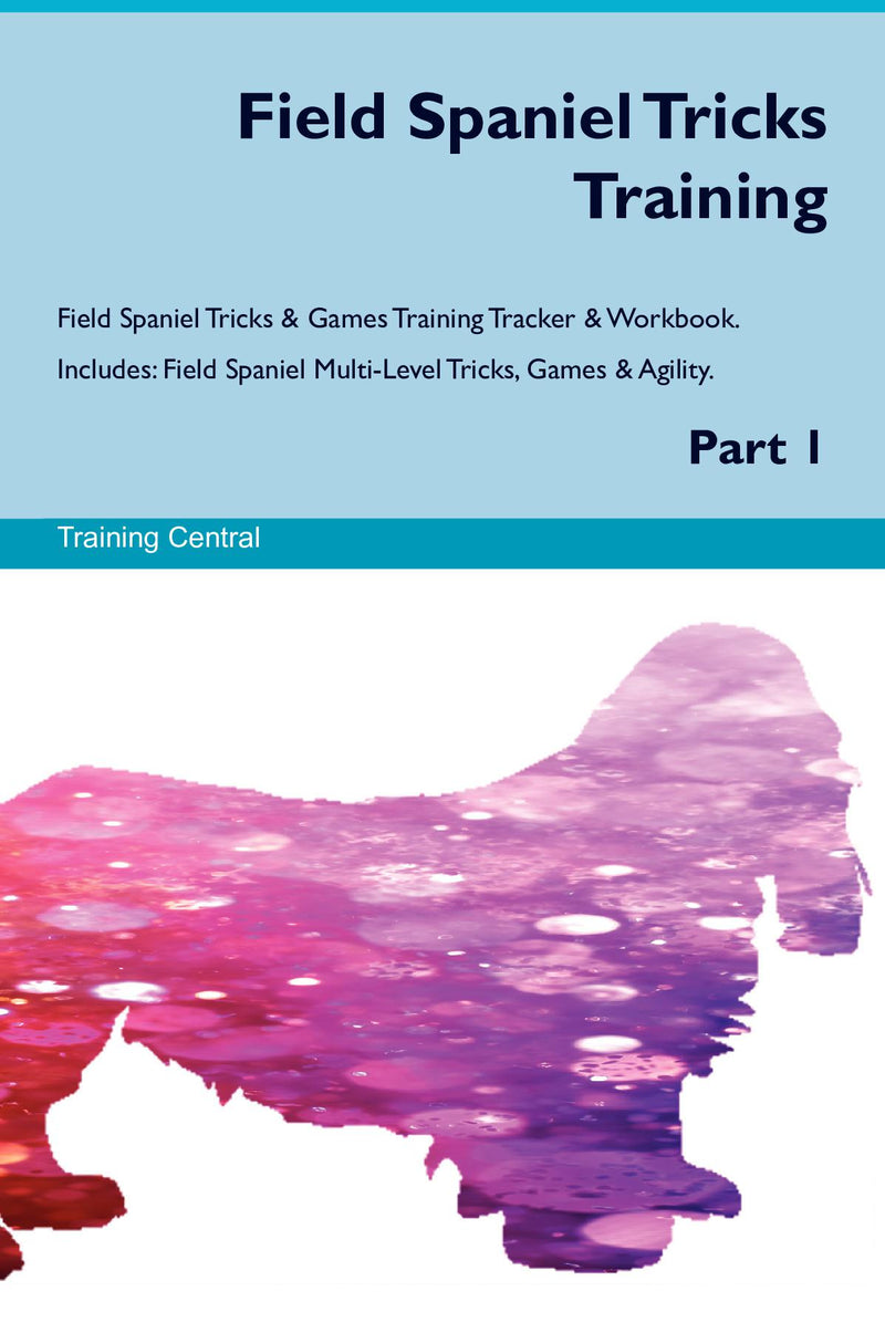 Field Spaniel Tricks Training Field Spaniel Tricks & Games Training Tracker & Workbook.  Includes: Field Spaniel Multi-Level Tricks, Games & Agility. Part 1