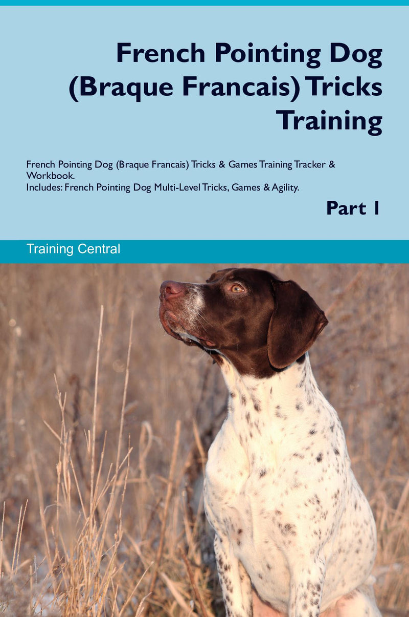 French Pointing Dog (Braque Francais) Tricks Training French Pointing Dog (Braque Francais) Tricks & Games Training Tracker & Workbook.  Includes: French Pointing Dog Multi-Level Tricks, Games & Agility. Part 1