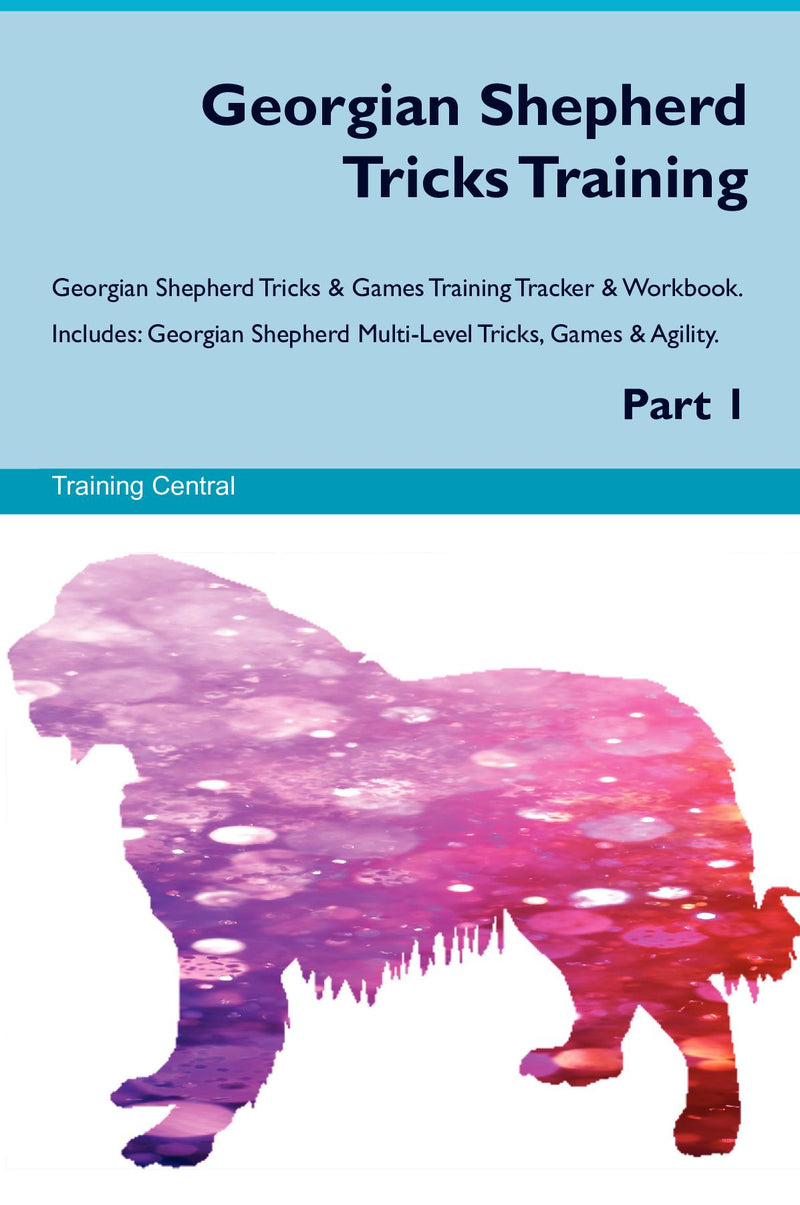 Georgian Shepherd Tricks Training Georgian Shepherd Tricks & Games Training Tracker & Workbook.  Includes: Georgian Shepherd Multi-Level Tricks, Games & Agility. Part 1