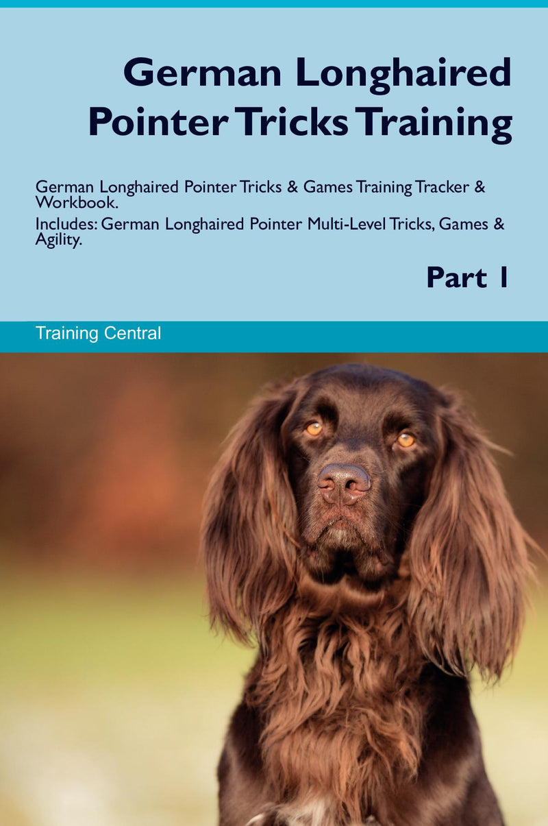 German Longhaired Pointer Tricks Training German Longhaired Pointer Tricks & Games Training Tracker & Workbook.  Includes: German Longhaired Pointer Multi-Level Tricks, Games & Agility. Part 1