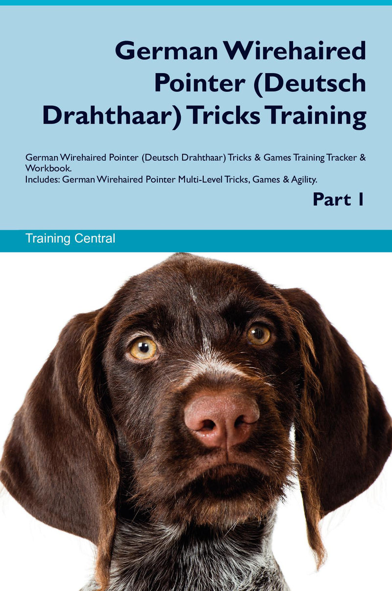 German Wirehaired Pointer (Deutsch Drahthaar) Tricks Training German Wirehaired Pointer (Deutsch Drahthaar) Tricks & Games Training Tracker & Workbook.  Includes: German Wirehaired Pointer Multi-Level Tricks, Games & Agility. Part 1