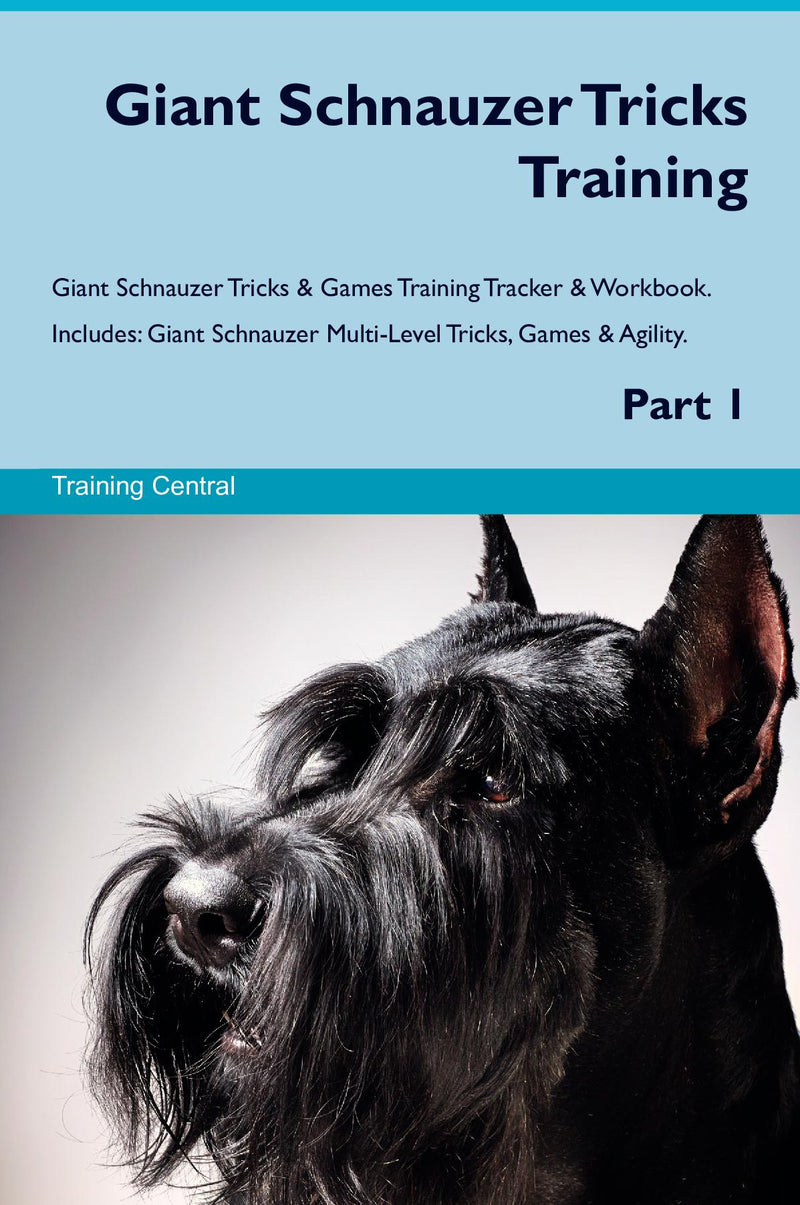 Giant Schnauzer Tricks Training Giant Schnauzer Tricks & Games Training Tracker & Workbook.  Includes: Giant Schnauzer Multi-Level Tricks, Games & Agility. Part 1