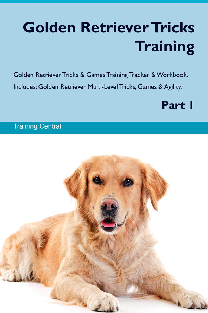 Golden Retriever Tricks Training Golden Retriever Tricks & Games Training Tracker & Workbook.  Includes: Golden Retriever Multi-Level Tricks, Games & Agility. Part 1