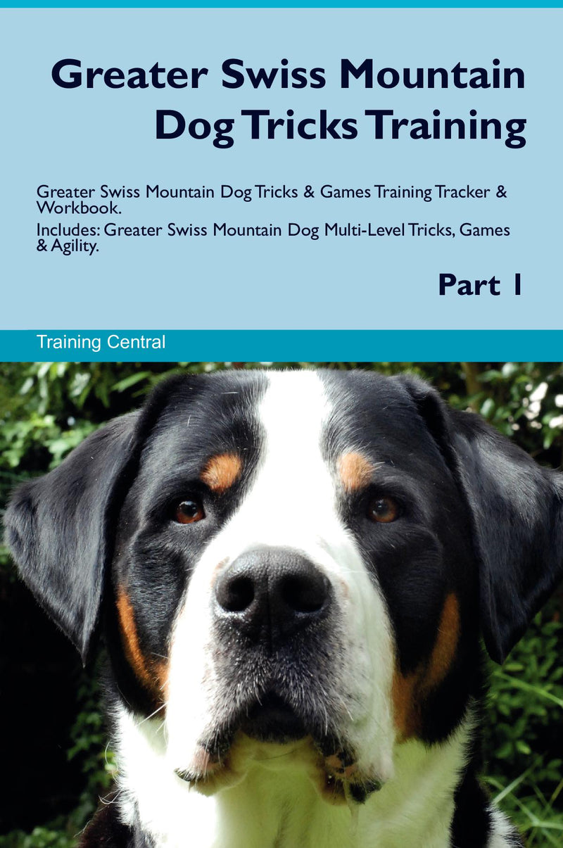 Greater Swiss Mountain Dog Tricks Training Greater Swiss Mountain Dog Tricks & Games Training Tracker & Workbook.  Includes: Greater Swiss Mountain Dog Multi-Level Tricks, Games & Agility. Part 1