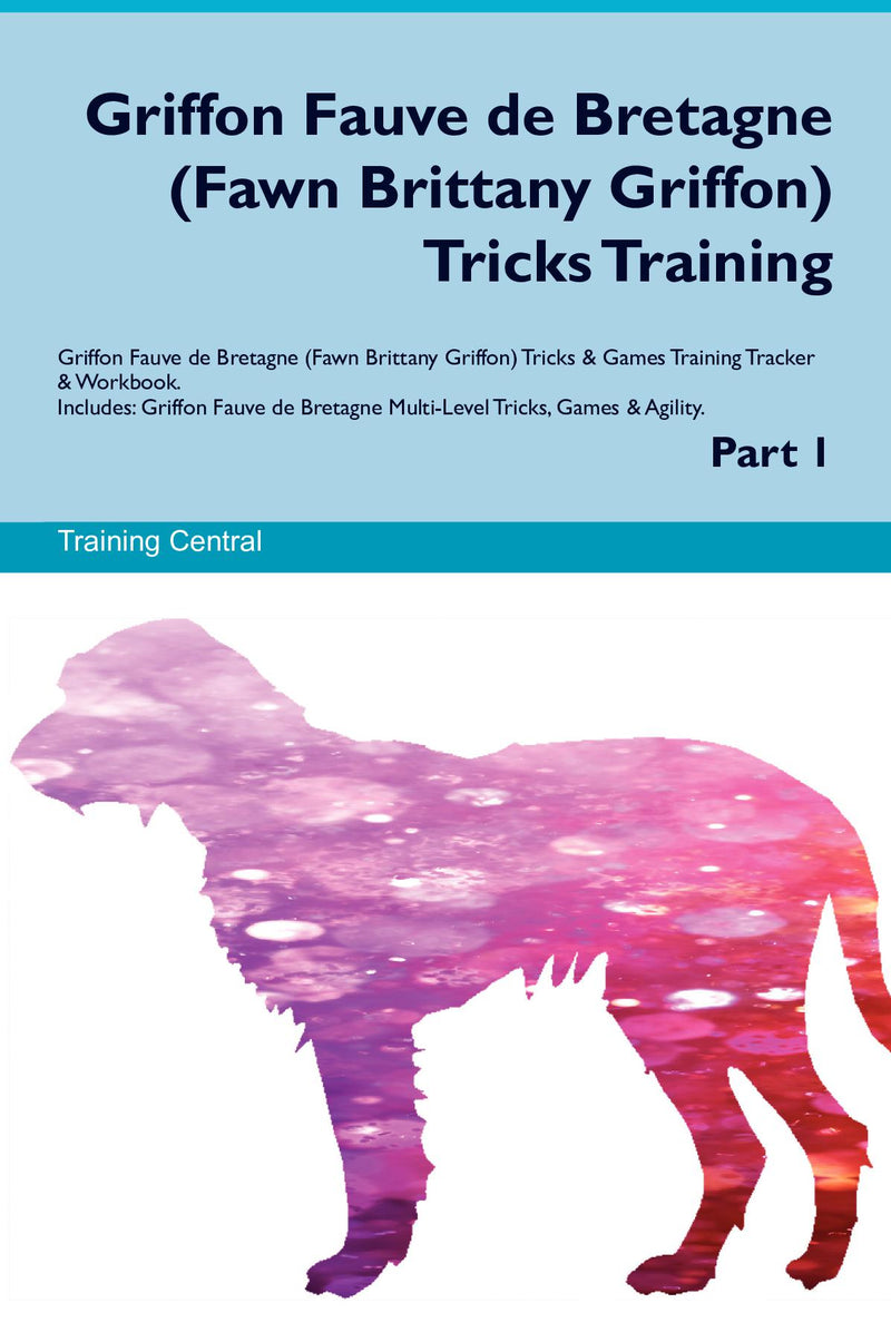 Griffon Fauve de Bretagne (Fawn Brittany Griffon) Tricks Training Griffon Fauve de Bretagne (Fawn Brittany Griffon) Tricks & Games Training Tracker & Workbook.  Includes: Griffon Fauve de Bretagne Multi-Level Tricks, Games & Agility. Part 1