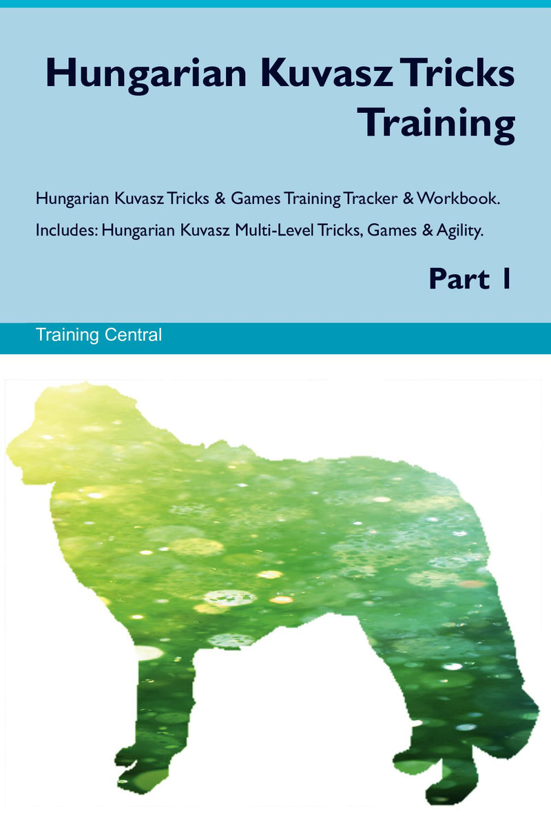 Hungarian Kuvasz Tricks Training Hungarian Kuvasz Tricks & Games Training Tracker & Workbook.  Includes: Hungarian Kuvasz Multi-Level Tricks, Games & Agility. Part 1