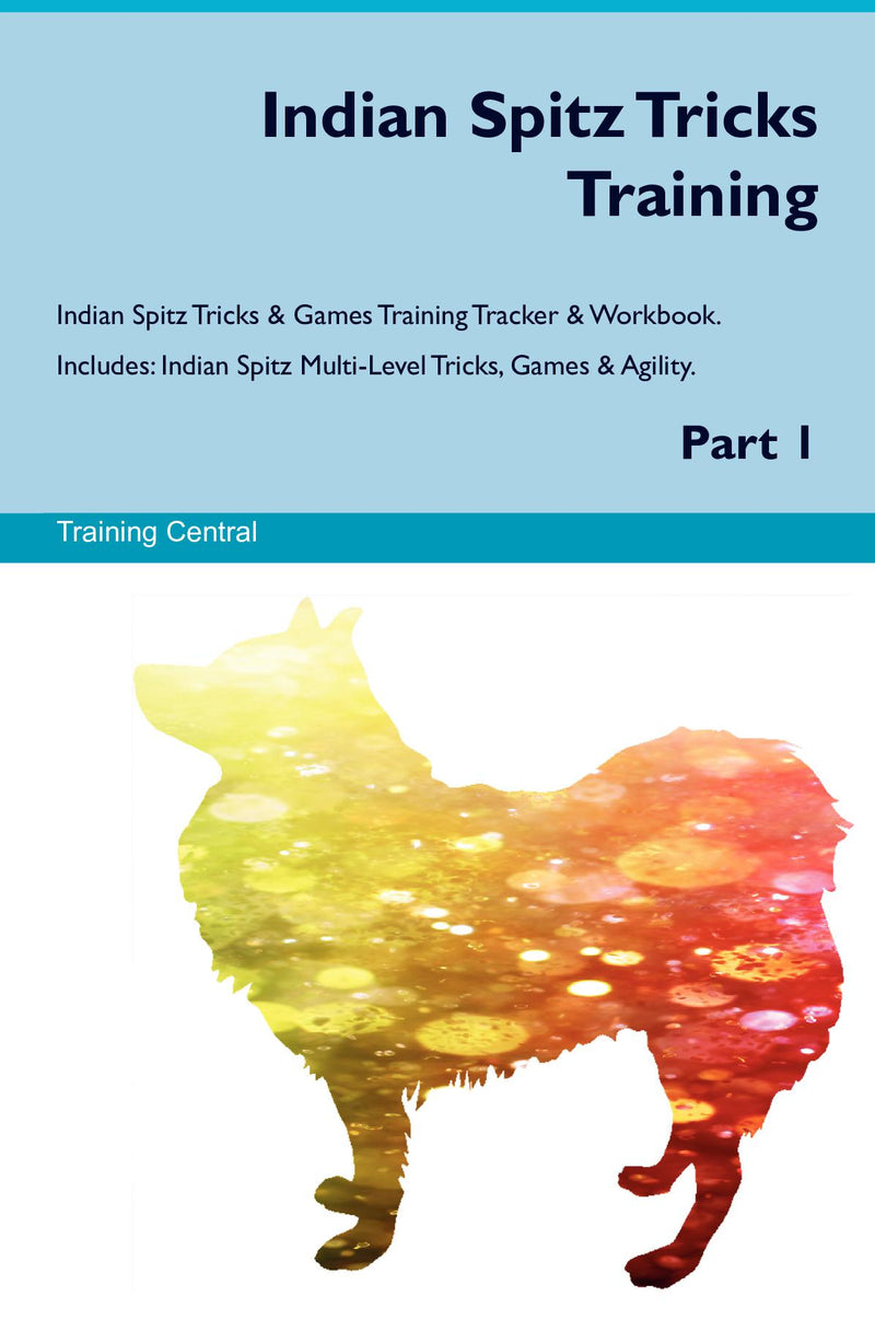 Indian Spitz Tricks Training Indian Spitz Tricks & Games Training Tracker & Workbook.  Includes: Indian Spitz Multi-Level Tricks, Games & Agility. Part 1