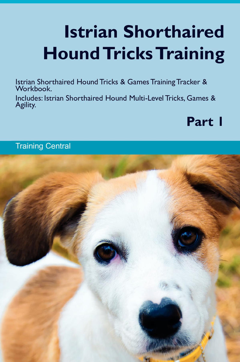 Istrian Shorthaired Hound Tricks Training Istrian Shorthaired Hound Tricks & Games Training Tracker & Workbook.  Includes: Istrian Shorthaired Hound Multi-Level Tricks, Games & Agility. Part 1