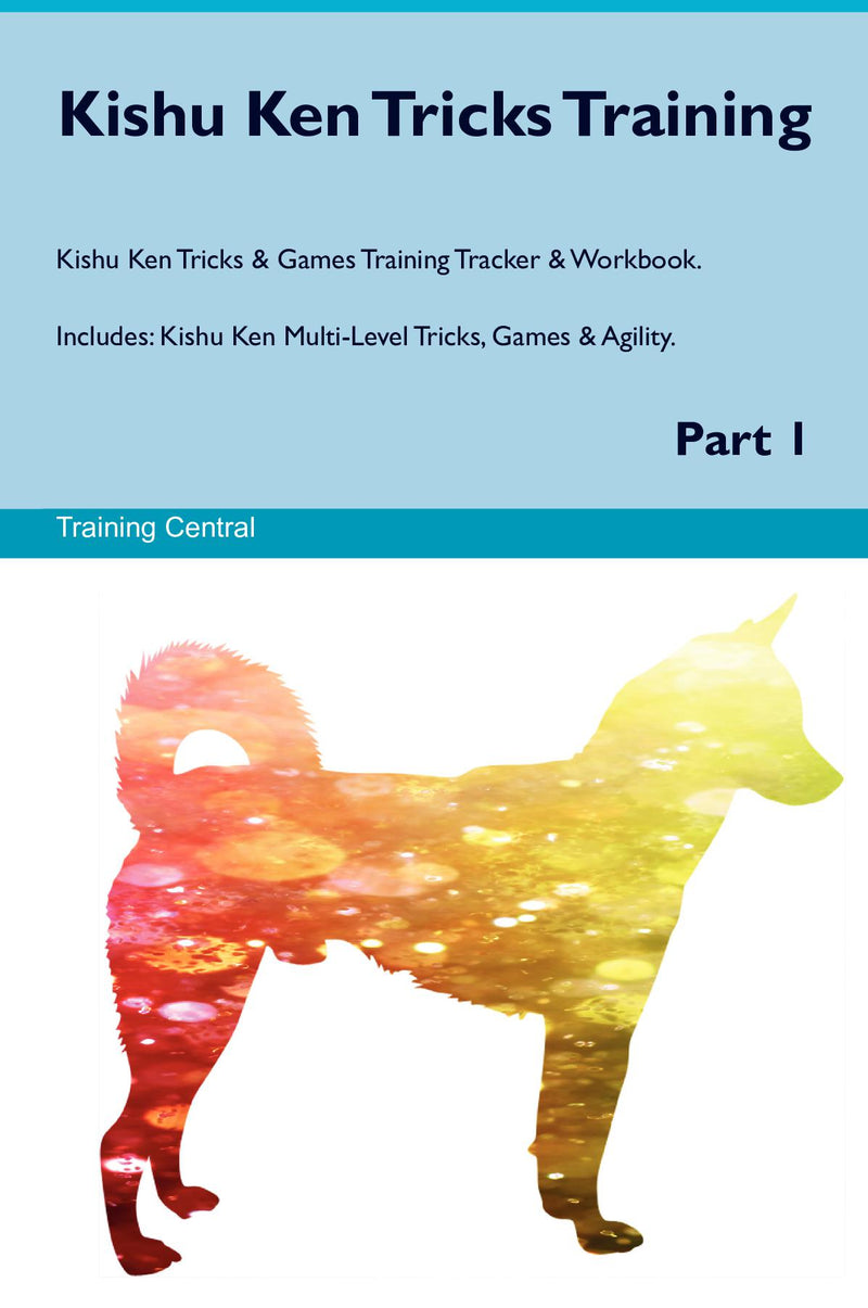 Kishu Ken Tricks Training Kishu Ken Tricks & Games Training Tracker & Workbook.  Includes: Kishu Ken Multi-Level Tricks, Games & Agility. Part 1