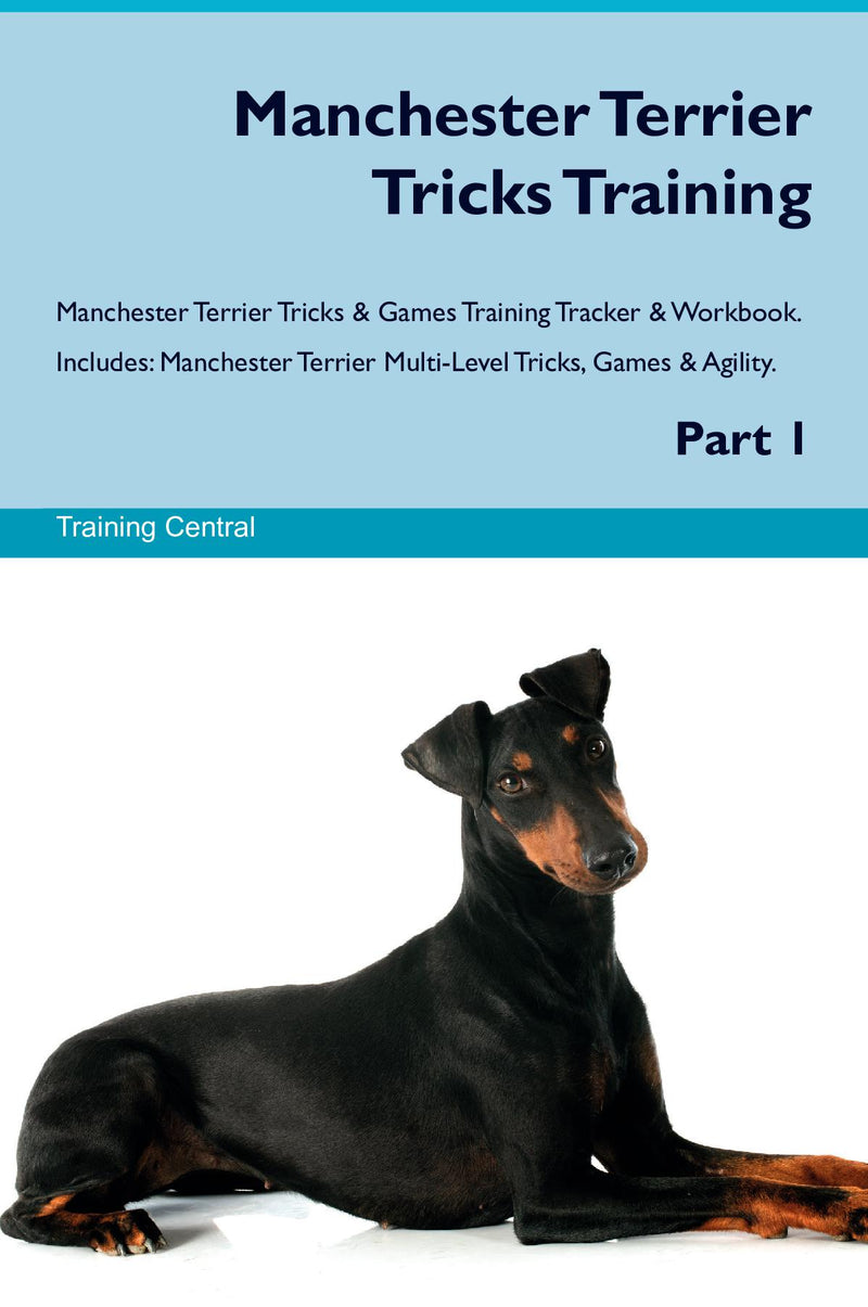 Manchester Terrier Tricks Training Manchester Terrier Tricks & Games Training Tracker & Workbook.  Includes: Manchester Terrier Multi-Level Tricks, Games & Agility. Part 1