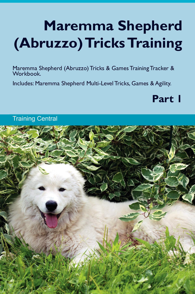 Maremma Shepherd (Abruzzo) Tricks Training Maremma Shepherd (Abruzzo) Tricks & Games Training Tracker & Workbook.  Includes: Maremma Shepherd Multi-Level Tricks, Games & Agility. Part 1
