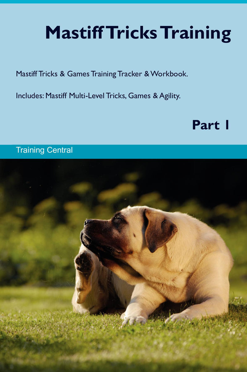Mastiff Tricks Training Mastiff Tricks & Games Training Tracker & Workbook.  Includes: Mastiff Multi-Level Tricks, Games & Agility. Part 1