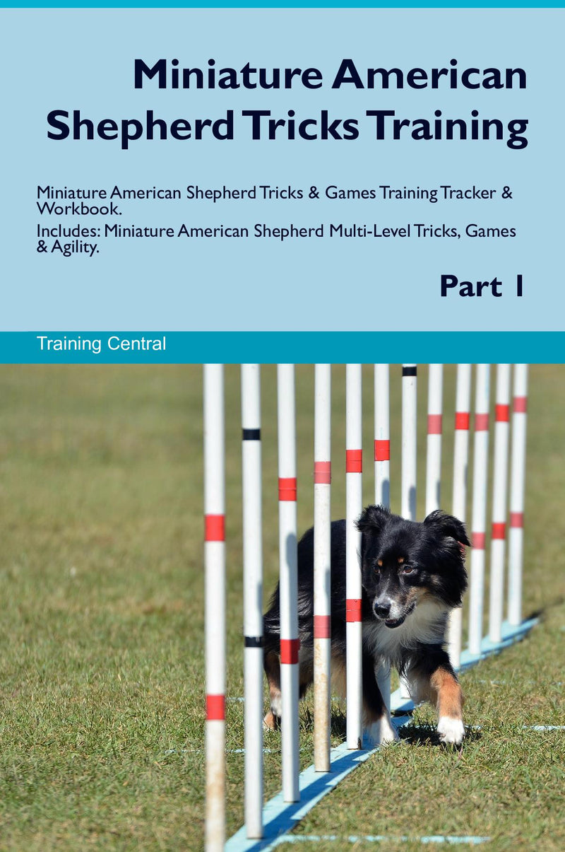 Miniature American Shepherd Tricks Training Miniature American Shepherd Tricks & Games Training Tracker & Workbook.  Includes: Miniature American Shepherd Multi-Level Tricks, Games & Agility. Part 1