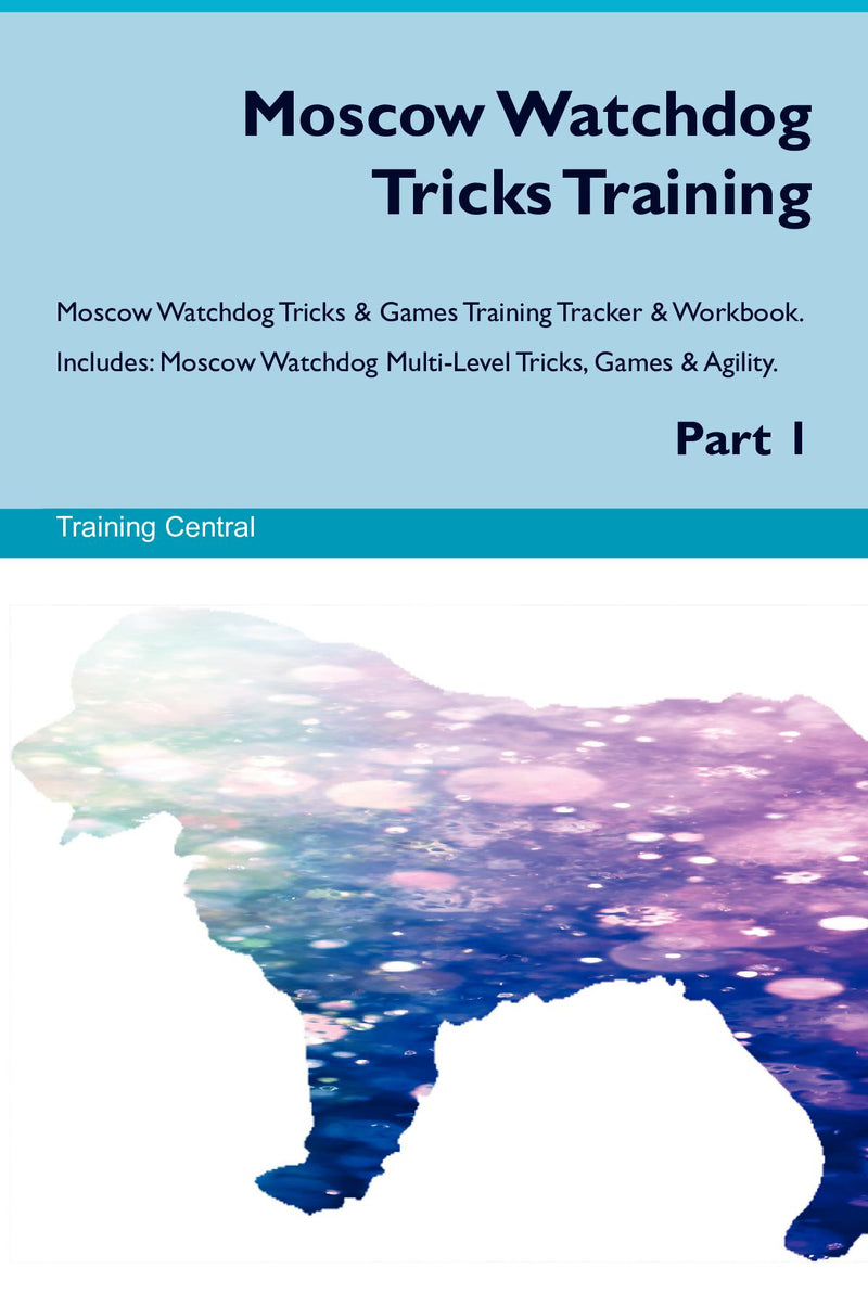 Moscow Watchdog Tricks Training Moscow Watchdog Tricks & Games Training Tracker & Workbook.  Includes: Moscow Watchdog Multi-Level Tricks, Games & Agility. Part 1