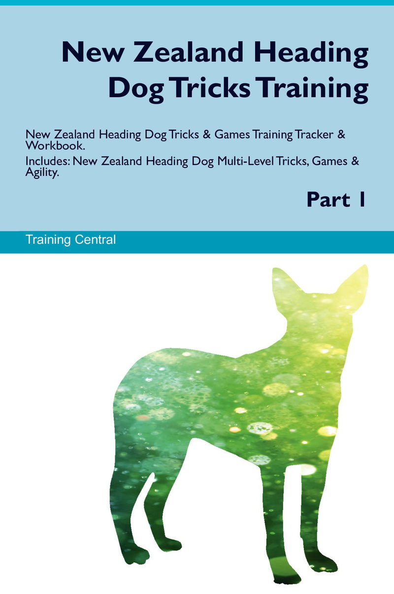 New Zealand Heading Dog Tricks Training New Zealand Heading Dog Tricks & Games Training Tracker & Workbook.  Includes: New Zealand Heading Dog Multi-Level Tricks, Games & Agility. Part 1