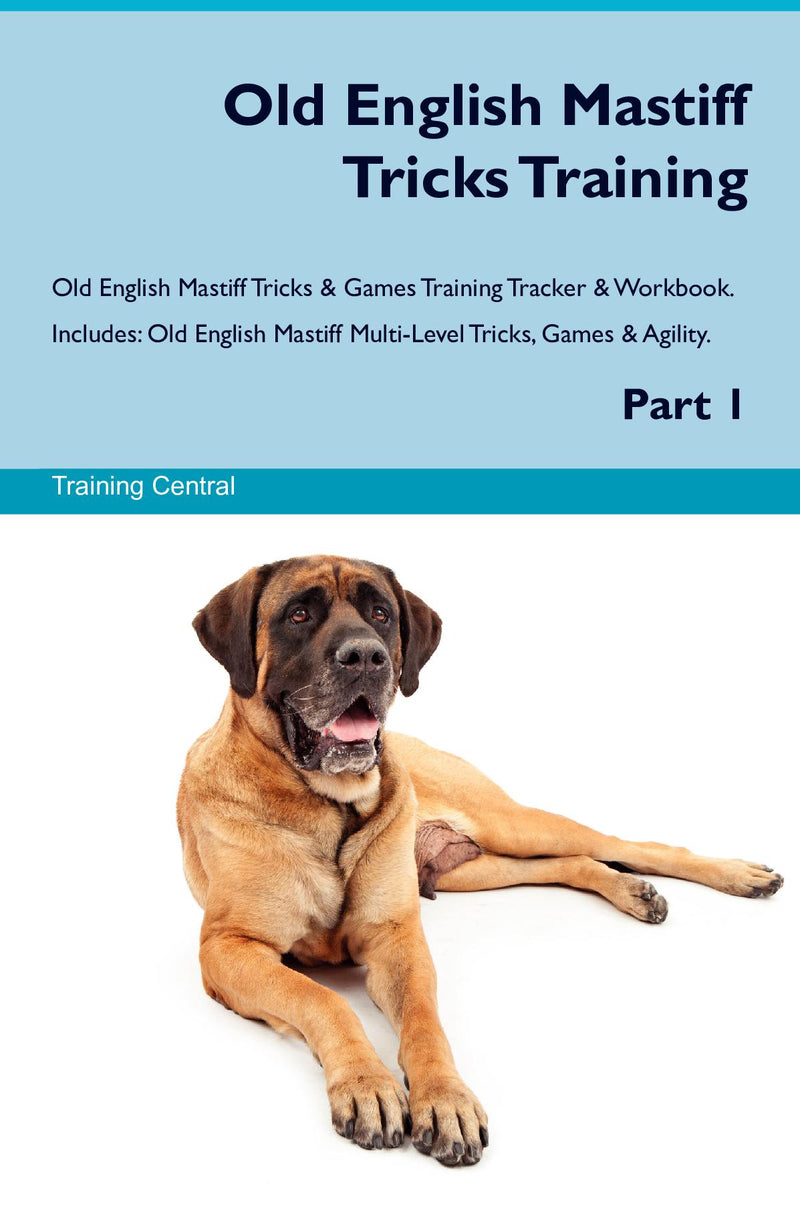 Old English Mastiff Tricks Training Old English Mastiff Tricks & Games Training Tracker & Workbook.  Includes: Old English Mastiff Multi-Level Tricks, Games & Agility. Part 1