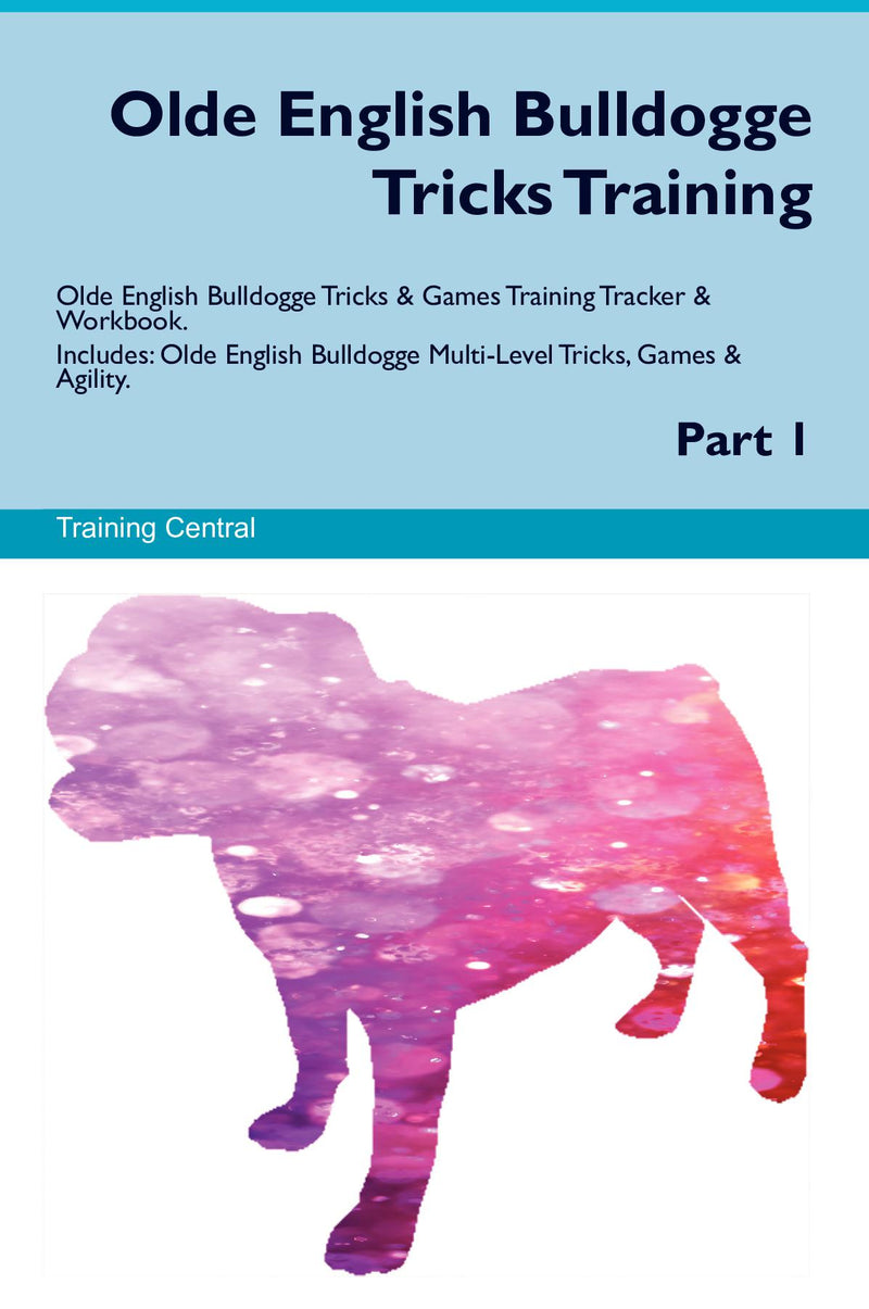 Olde English Bulldogge Tricks Training Olde English Bulldogge Tricks & Games Training Tracker & Workbook.  Includes: Olde English Bulldogge Multi-Level Tricks, Games & Agility. Part 1