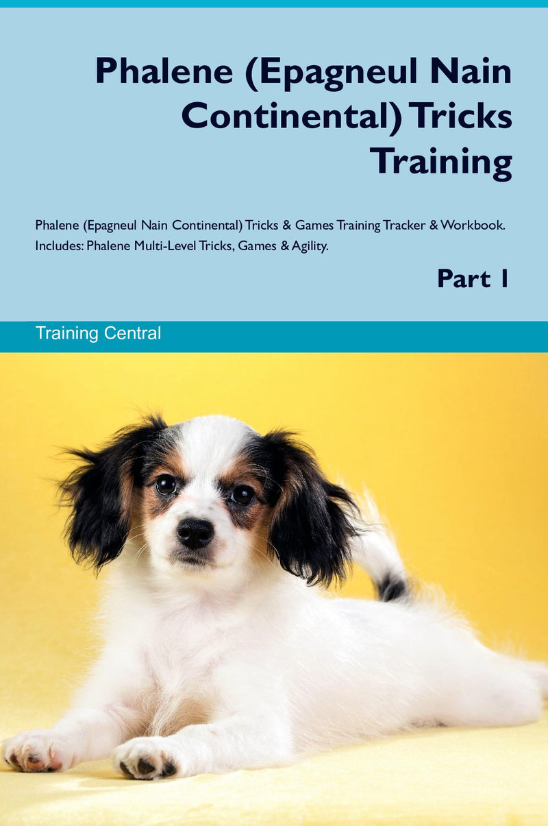 Phalene (Epagneul Nain Continental) Tricks Training Phalene (Epagneul Nain Continental) Tricks & Games Training Tracker & Workbook.  Includes: Phalene Multi-Level Tricks, Games & Agility. Part 1
