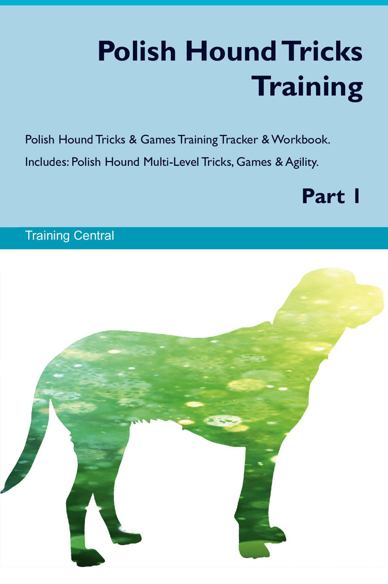 Polish Hound Tricks Training Polish Hound Tricks & Games Training Tracker & Workbook.  Includes: Polish Hound Multi-Level Tricks, Games & Agility. Part 1