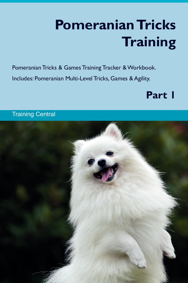 Pomeranian Tricks Training Pomeranian Tricks & Games Training Tracker & Workbook.  Includes: Pomeranian Multi-Level Tricks, Games & Agility. Part 1