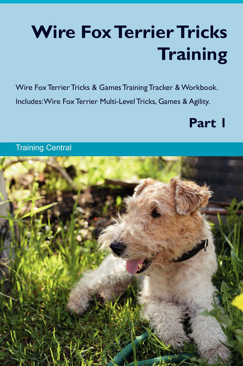 Wire Fox Terrier Tricks Training Wire Fox Terrier Tricks & Games Training Tracker & Workbook.  Includes: Wire Fox Terrier Multi-Level Tricks, Games & Agility. Part 1