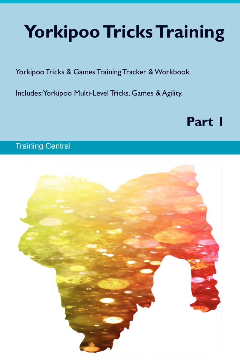 Yorkipoo Tricks Training Yorkipoo Tricks & Games Training Tracker & Workbook.  Includes: Yorkipoo Multi-Level Tricks, Games & Agility. Part 1