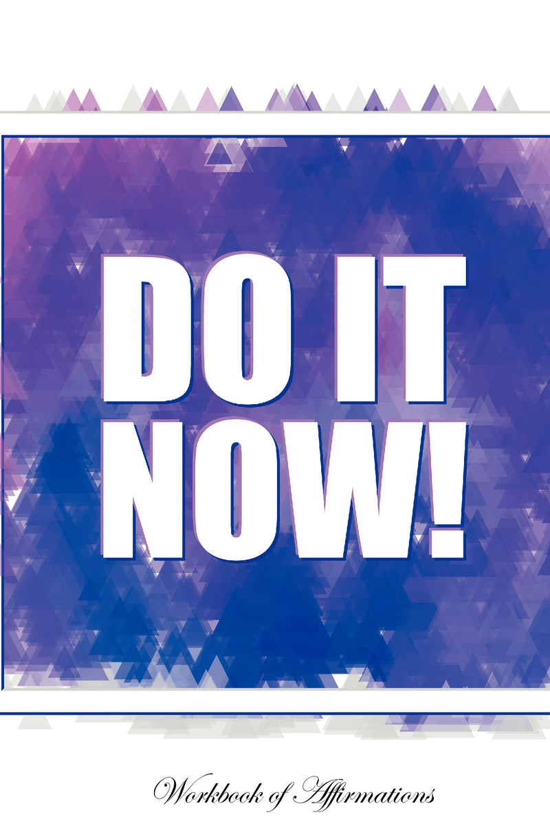 Do It Now Workbook of Affirmations Do It Now Workbook of Affirmations: Bullet Journal, Food Diary, Recipe Notebook, Planner, To Do List, Scrapbook, Academic Notepad