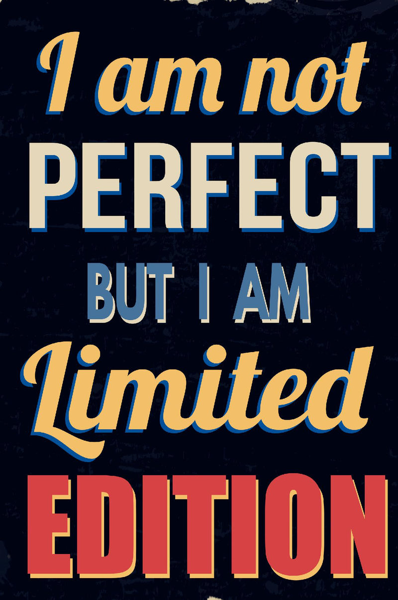 I am Not Perfect But I am Limited Edition Workbook of Affirmations I am Not Perfect But I am Limited Edition Workbook of Affirmations: Bullet Journal, Food Diary, Recipe Notebook, Planner, To Do List, Scrapbook, Academic Notepad