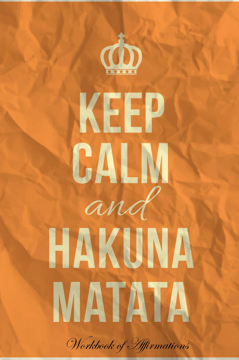 Keep Calm Hakuna Matata Workbook of Affirmations Keep Calm Hakuna Matata Workbook of Affirmations: Bullet Journal, Food Diary, Recipe Notebook, Planner, To Do List, Scrapbook, Academic Notepad