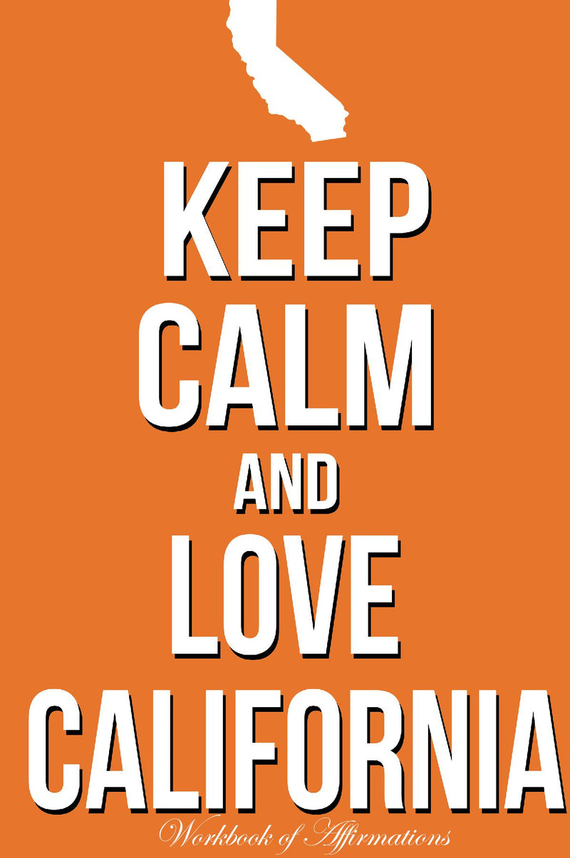 Keep Calm Love California Workbook of Affirmations Keep Calm Love California Workbook of Affirmations: Bullet Journal, Food Diary, Recipe Notebook, Planner, To Do List, Scrapbook, Academic Notepad