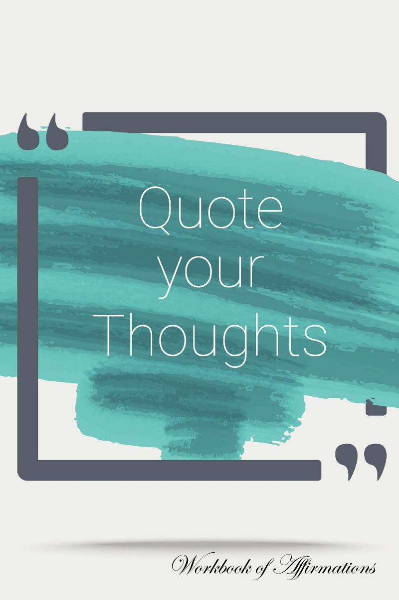 Quote Your Thoughts Workbook of Affirmations Quote Your Thoughts Workbook of Affirmations: Bullet Journal, Food Diary, Recipe Notebook, Planner, To Do List, Scrapbook, Academic Notepad