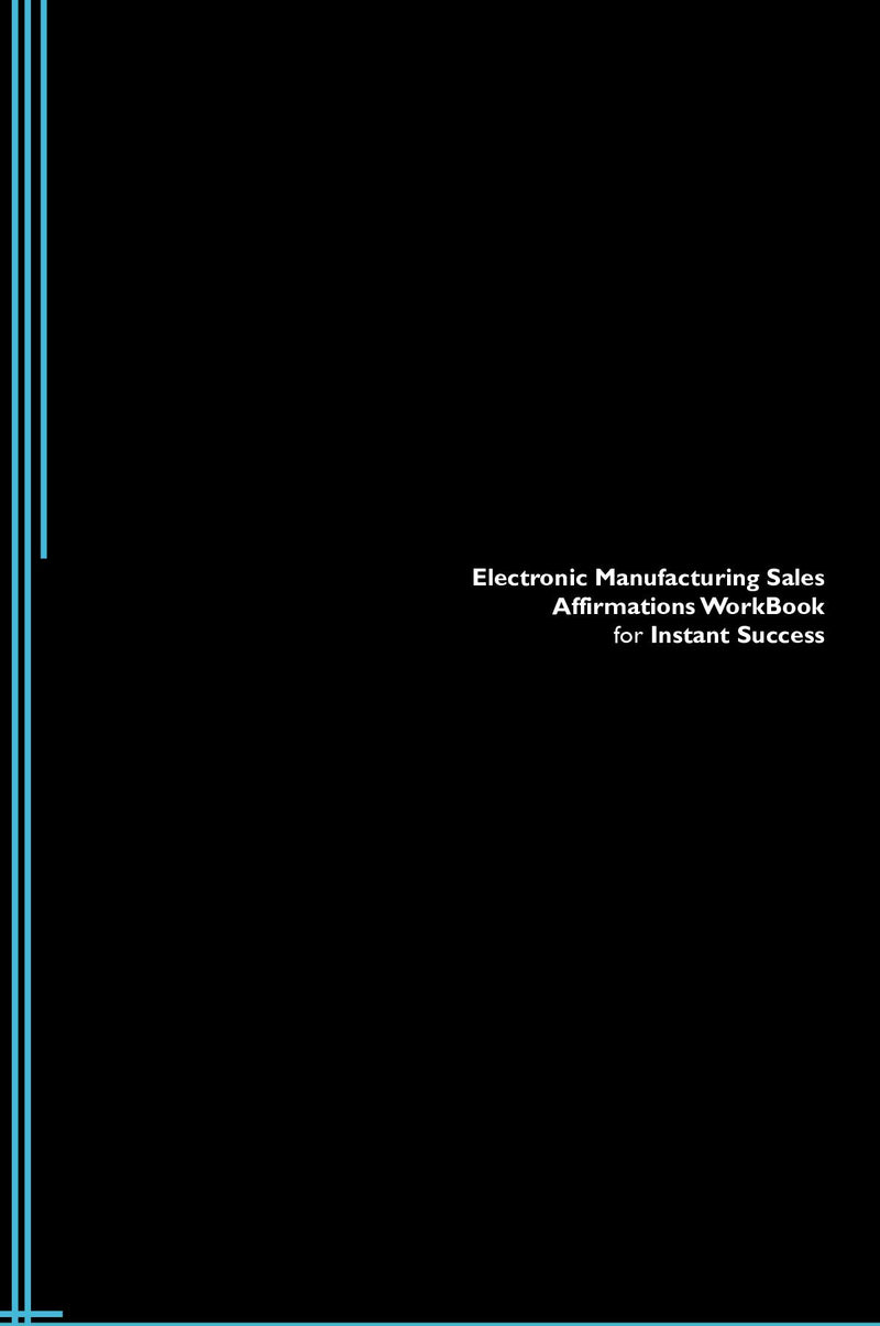 Electronic Manufacturing Sales Affirmations Workbook for Instant Success. Electronic Manufacturing Sales Positive & Empowering Affirmations Workbook. Includes:  Electronic Manufacturing Sales Subliminal Empowerment.