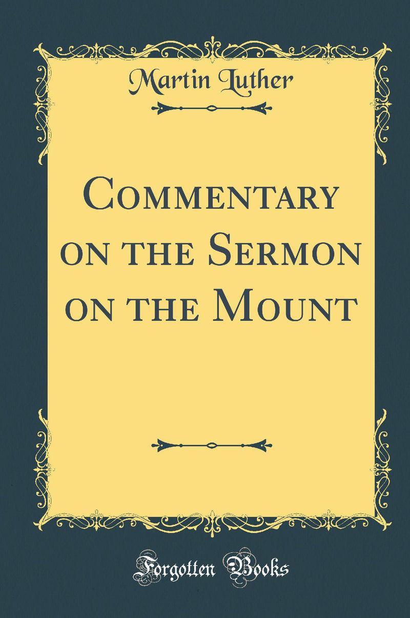 Commentary on the Sermon on the Mount (Classic Reprint)