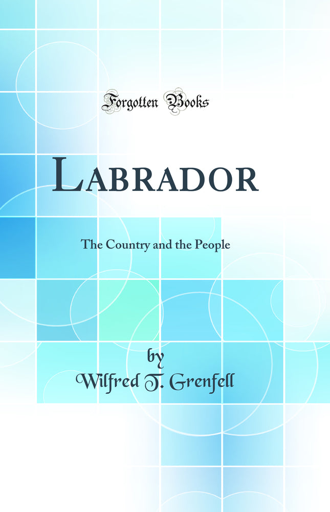 Labrador: The Country and the People (Classic Reprint)