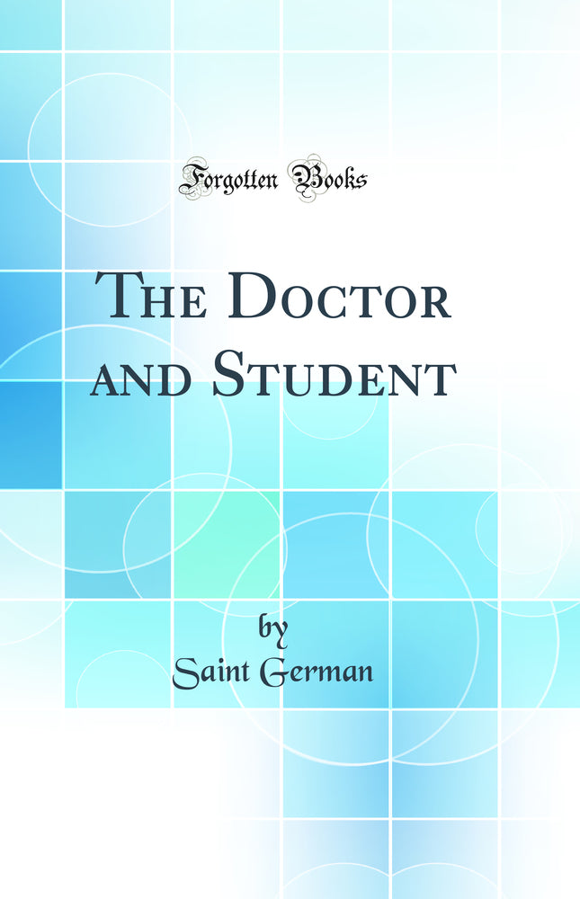 The Doctor and Student (Classic Reprint)