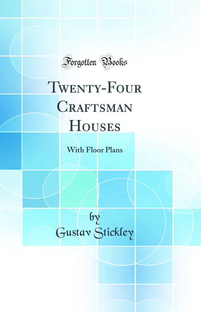 Twenty-Four Craftsman Houses: With Floor Plans (Classic Reprint)