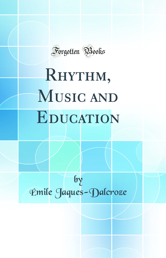 Rhythm, Music and Education (Classic Reprint)