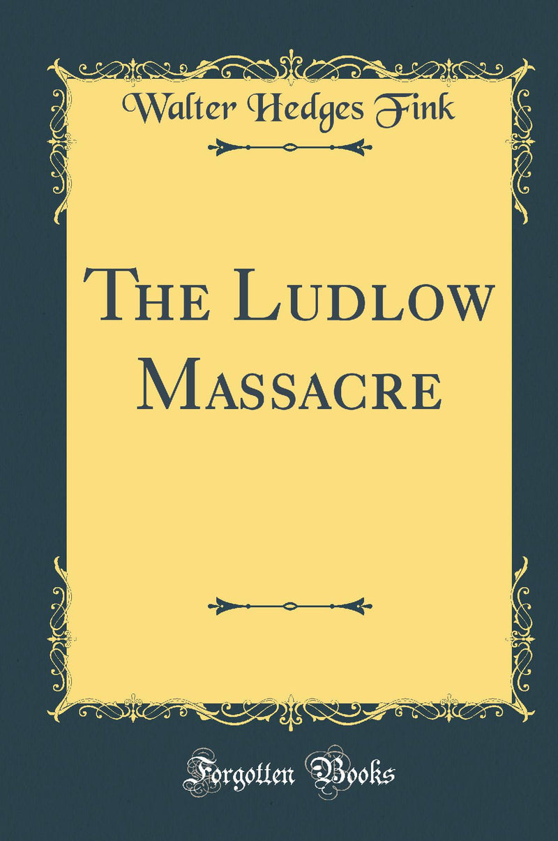 The Ludlow Massacre (Classic Reprint)