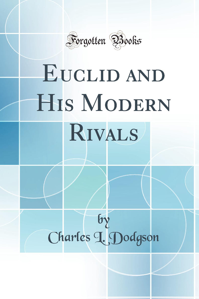 Euclid and His Modern Rivals (Classic Reprint)