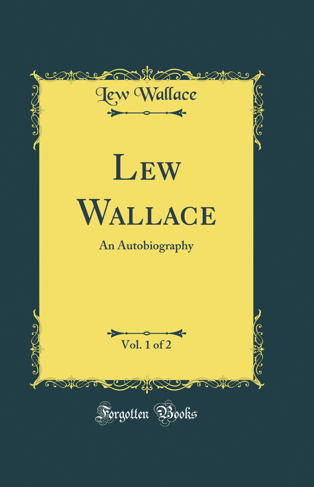 Lew Wallace, Vol. 1 of 2: An Autobiography (Classic Reprint)