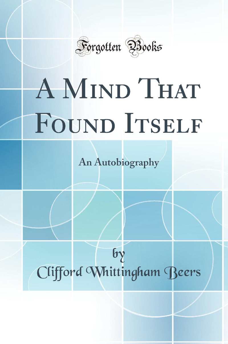 A Mind That Found Itself: An Autobiography (Classic Reprint)