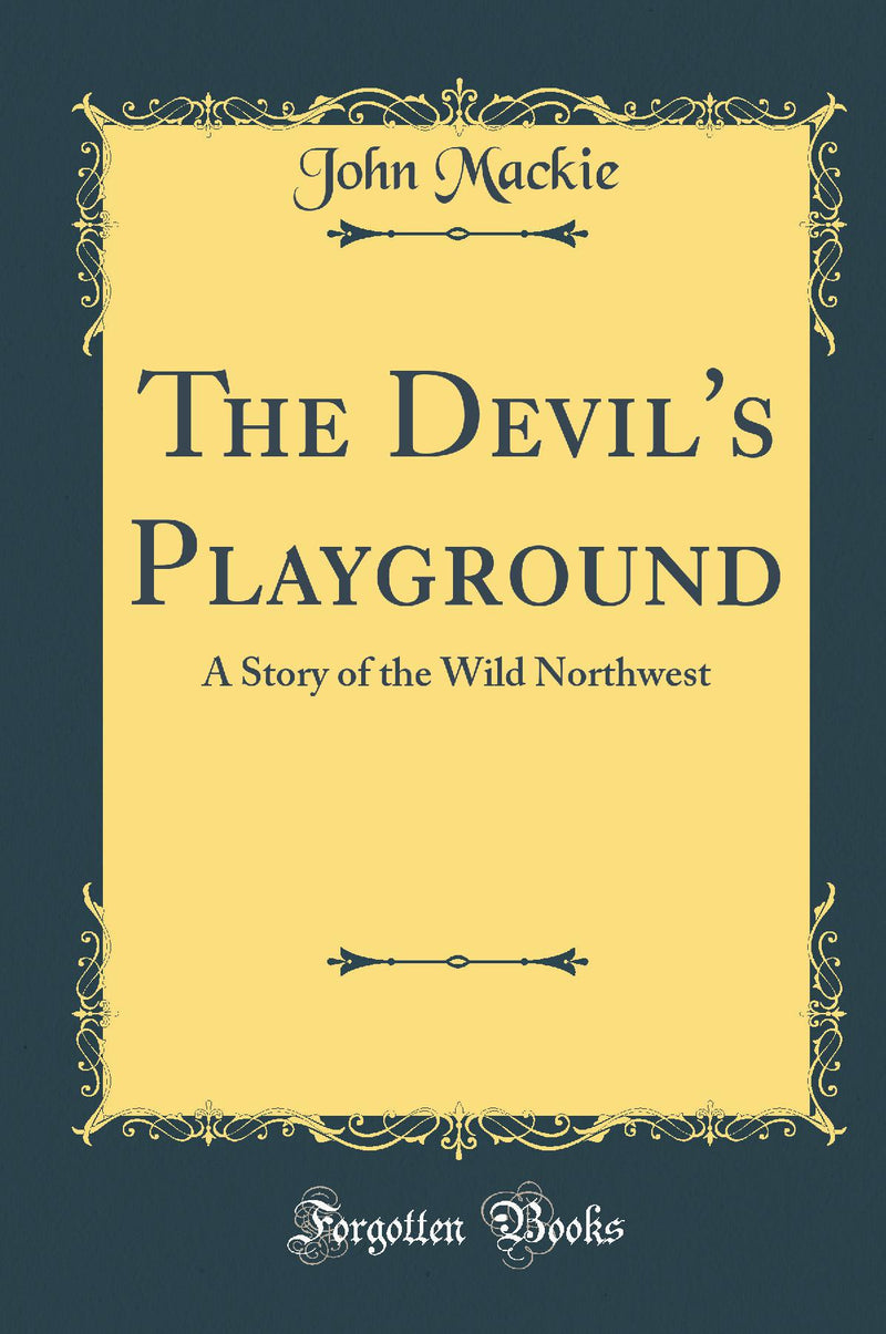 The Devil's Playground: A Story of the Wild Northwest (Classic Reprint)