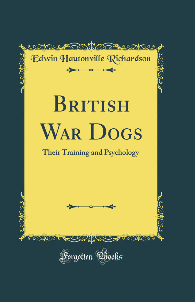 British War Dogs: Their Training and Psychology (Classic Reprint)