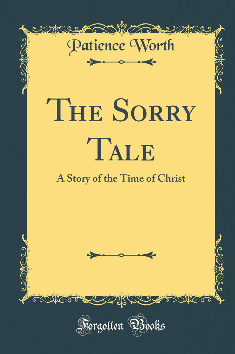 The Sorry Tale: A Story of the Time of Christ (Classic Reprint)