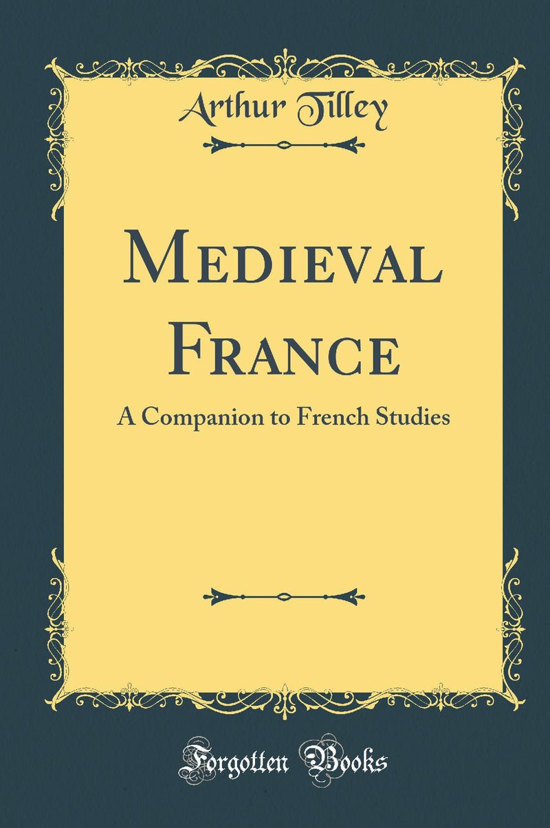 Medieval France: A Companion to French Studies (Classic Reprint)