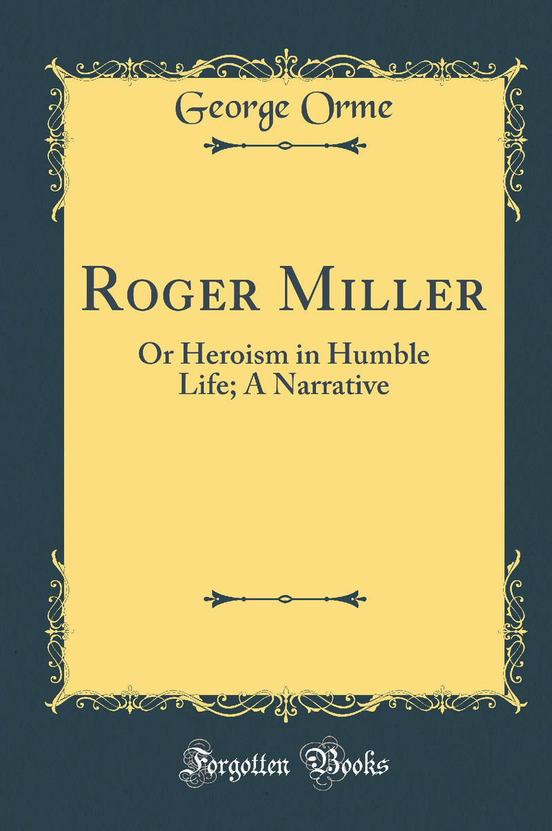Roger Miller: Or Heroism in Humble Life; A Narrative (Classic Reprint)