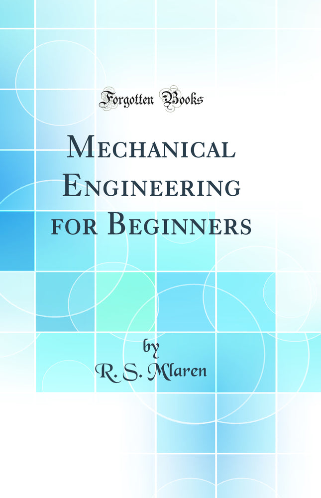Mechanical Engineering for Beginners (Classic Reprint)