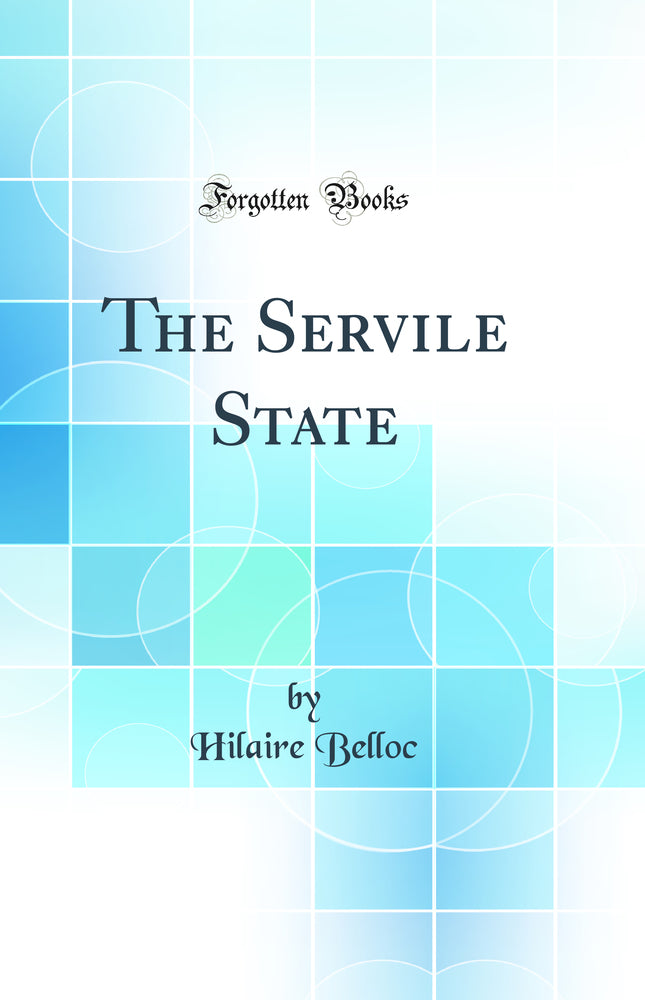 The Servile State (Classic Reprint)